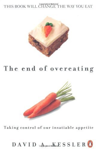 The End of Overeating: Taking Control of the Insatiable American Appetite by David A. Kessler (2010) Paperback
