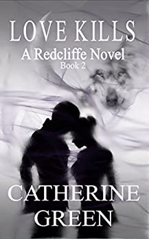 Love Kills (The Redcliffe Novels series Book 2) by [Green, Catherine]