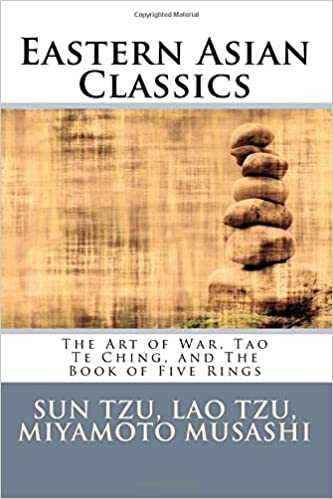eastern asian classics the art of war tao te ching and the book of five rings