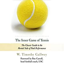 The Inner Game of Tennis: The Classic Guide to the Mental Side of Peak Performance Audiobook by W. Timothy Gallwey Narrated by Dan Woren