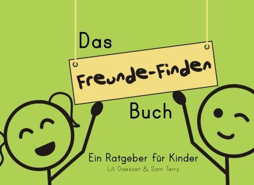 Das Freunde-Finden Buch: Ein Ratgeber für Kinder Taschenbuch – 5. November 2017 Sam Terry Lili Gaesset 1979529728