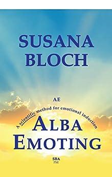 Alba Emoting: A Scientific Method for Emotional Induction (English Edition) de [Bloch, Susana]
