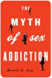The Myth of Sex Addiction
