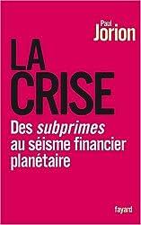 La crise : Des subprimes au séisme financier planétaire