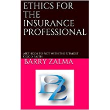 ETHICS  FOR THE INSURANCE PROFESSIONAL: Methods to Act with the Utmost Good Faith