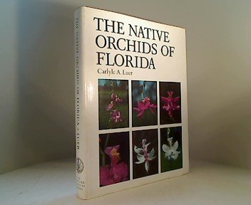 The Native Orchids of Florida (Book) written by Carlyle A. Luer