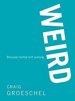 WEIRD: Because Normal Isn't Working by [Groeschel, Craig]