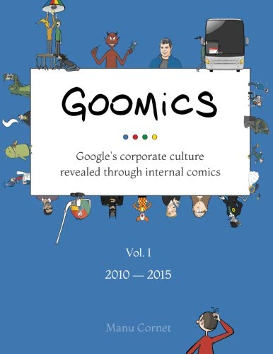Goomics: Google's corporate culture revealed through internal comics (Volume 1)
