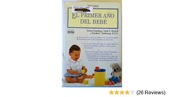 El Primer Ano Del Bebe/What to Expect the First Year (Spanish Edition): Arlene Eisenberg: 9789580414001: Amazon.com: Books