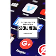 Social Media For Beginners: Beginners Guide To Social Media Marketing, Learn Social Media and Online Marketing: Social Media, Learn About Twitter, Facebook, ... (Social Media Beginners Bible 1st Edition)