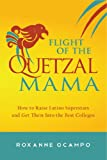 Flight of the Quetzal Mama: How to Raise Latino Superstars and Get Them Into the Best Colleges