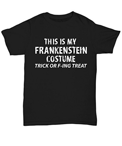Adult Halloween Costume Unisex T-Shirts for Both Men & Women - This is My Frankenstein Costume Trick F-ing Treat - Hilarious 2017 Halloween Party Idea - Medium ()
