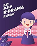 Eat Sleep K-Drama Repeat: - Lined Notebook, Log