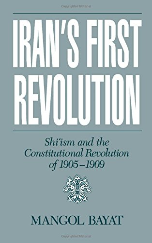 Iran's First Revolution: Shi'ism and the Constitutional Revolution of 1905-1909 (Studies in Middle Eastern History) by Mangol Bayat