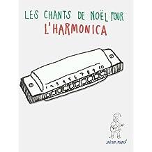 Les chants de Noël pour l'Harmonica: Chansons faciles en partitions et tablatures pour l'Harmonica! (French Edition)