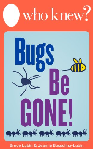 Who Knew? Bugs Be Gone! How to Get Rid of Insects, Rodents, and Other Pests Naturally (Who Knew Tips)