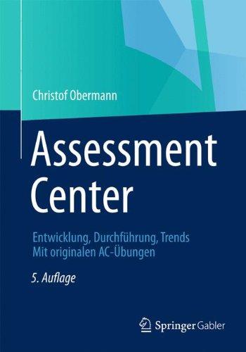 Assessment Center: Entwicklung, Durchführung, Trends Mit originalen AC-Übungen