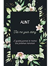 Aunt, Tell Me Your Story: 101 Questions For Your Aunt To Share Her Life & Thoughts - Aunt Guided Book To Preserve Stories & Memories - Aunt Keepsake & Memory Journal