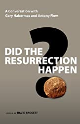 Did the Resurrection Happen?: A Conversation with Gary Habermas and Antony Flew (Veritas Forum Books)