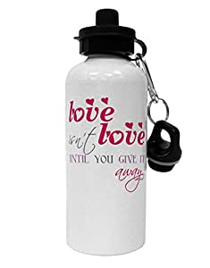 TooLoud Love Isn't Love Until You Give It Away - Color Aluminum 600ml Water Bottle - White