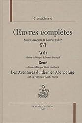 Chateaubriand Oeuvres complètes : Tome 16 : Atala ; René ; Les aventures du dernier Abencérage