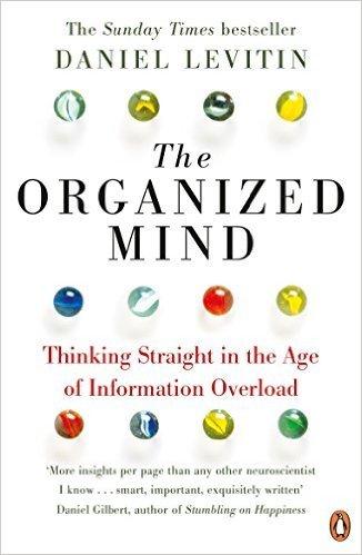 The Organized Mind Paperback - 29 Sep 2015 by Daniel J Levitin (Author) (The Organized Mind Daniel Levitin)