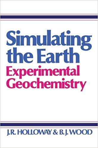 Book Simulating the Earth: Experimental Geochemistry by J. R. Holloway (2013-10-04)