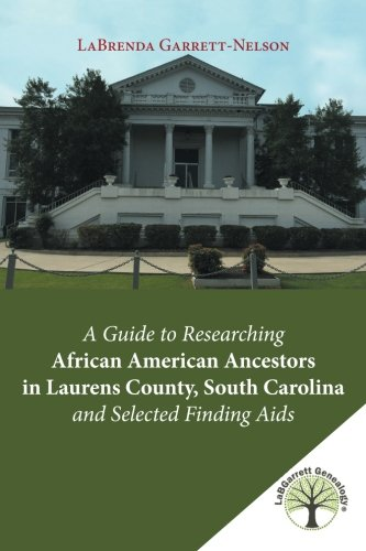 Search : A Guide to Researching African American Ancestors in Laurens County, South Carolina and Selected Finding Aids