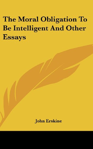 The Moral Obligation To Be Intelligent And Other Essays (William Shakespeare A Life Of Drama Answers)