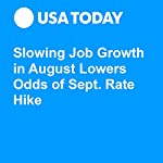 Slowing Job Growth in August Lowers Odds of Sept. Rate Hike | Paul Davidson