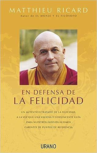 En defensa de la felicidad: Un auténtico tratado de la felicidad Crecimiento personal: Amazon.es: Ricard, Matthieu: Libros