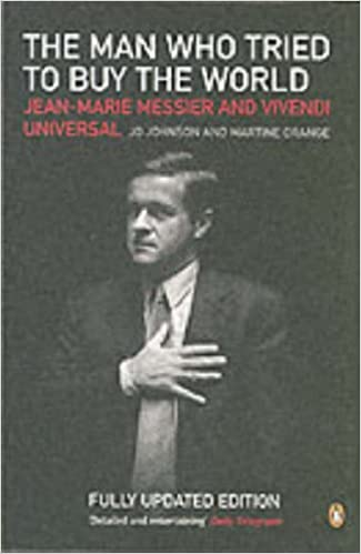 Book The Man Who Tried to Buy the World: Jean-Marie Messier and Vivendi Universal
