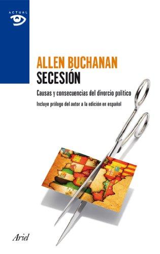 Descargar Libro Secesión: Causas Y Consecuencias Del Divorcio Político Allen Buchanan