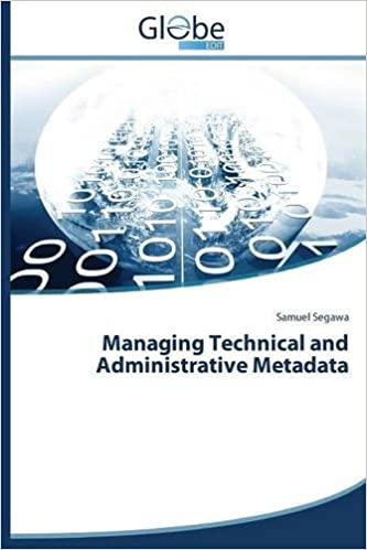Managing Technical and Administrative Metadata