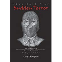 Sudden Terror The True Story of California's Most Infamous Serial Predator Golden State Killer, ONS aka EAR