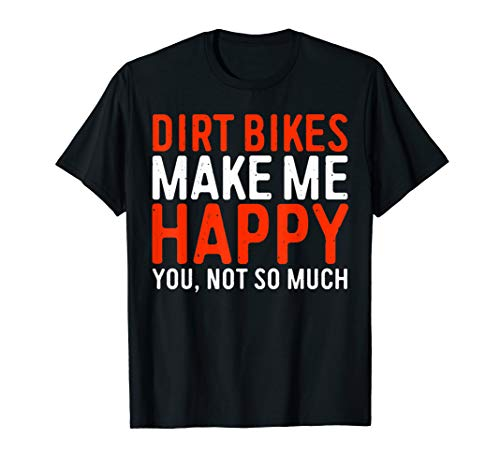 Dirt Bikes Make Me Happy You Not So Much T-Shirt Funny Gift