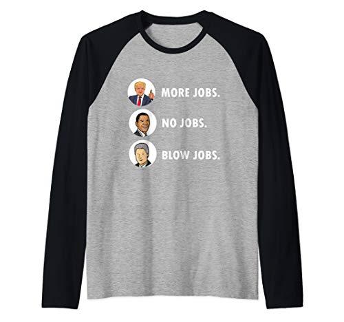 - Donald Trump More Jobs Obama No Jobs Bill Clinton Blow Jobs Raglan Baseball Tee