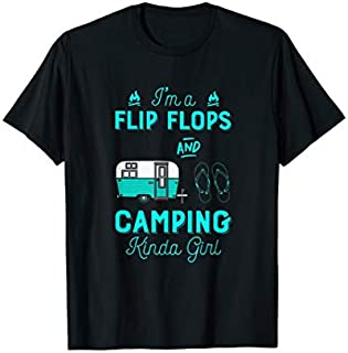 Best Gift I'm A Flip Flop And Camping Kinda Girl - Camping Tee Need Funny TShirt