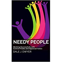 Needy People: Working Successfully with Control Freaks and Approval-holics
