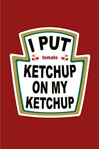 I Put Ketchup on My Ketchup: Ketchup Gift Notebook: 120-Page Journal (Funny Journals)