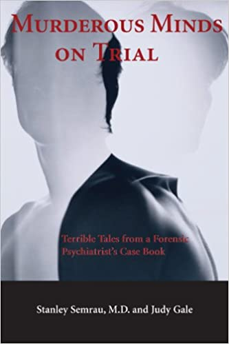 Murderous Minds on Trial Terrible Tales from a Forensic Psychiatrists Casebook