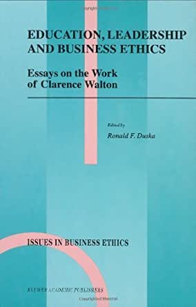 Examples Of Thesis Statements For Persuasive Essays Education Leadership And Business Ethics Essays On The Work Of Clarence  Walton Issues In Business Ethics Th Edition Kindle Edition What Is A Thesis For An Essay also Proposal Essay Examples Amazoncom Education Leadership And Business Ethics Essays On  How To Start A Synthesis Essay