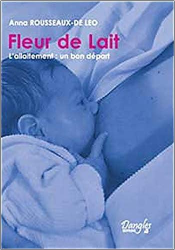 Fleur De Lait L Allaitement Amazon Fr Anna Rousseaux De Leo Livres