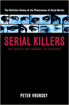 Serial Killers: The Method And Madness Of Monsters: The Methods And Madness Of Monsters por Peter Vronsky epub