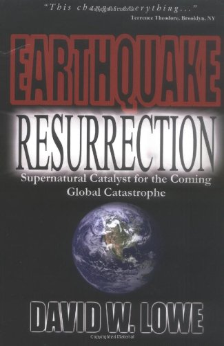 Earthquake Resurrection: Supernatural Catalyst for the Coming Global Catastrophe ebook
