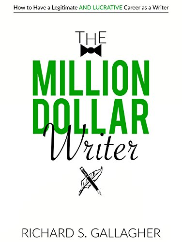 The Million Dollar Writer: How to Have a Legitimate - and Lucrative - Career as a Writer by [Gallagher, Richard]