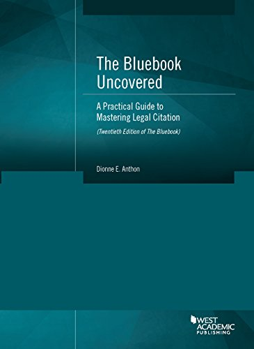 The Bluebook Uncovered: A Practical Guide to Mastering Legal Citation (Twentieth Ed. of Bluebook) (Coursebook)