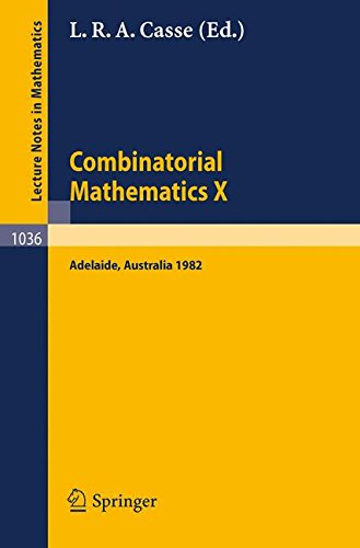 Combinatorial Mathematics X: Proceedings of the Conference Held in Adelaide, Australia, August 23-27, 1982 (Lecture Notes in - Australia Lr