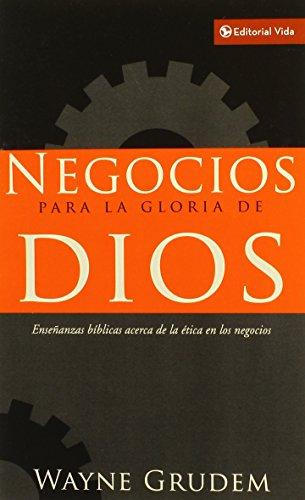 Negocios para la gloria de Dios: Enseñanzas biblicas acerca de la etica en los negocios (Spanish Edition) [Wayne A. Grudem] (De Bolsillo)