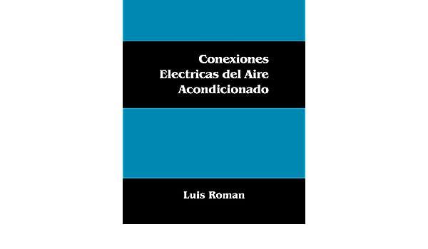 Conexiones Electricas del Aire Acondicionado: Amazon.es: Luis Roman: Libros